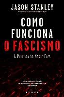 Como Funciona o Fascismo: A Política do Nós e Eles (Portuguese Edition)