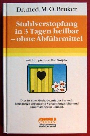 Stuhlverstopfung in 3 Tagen heilbar - ohne Abführmittel by Max-Otto Bruker (1986-09-05)