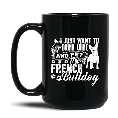 French Bulldog Graphic Mug Gift Ideas, Drink Wine And Pet My French Bulldog Teacup, Funny French Bulldog Black Coffee Mugs, French Bulldog Travel Ceramic Cup, French Bulldog Mug 15 Oz.