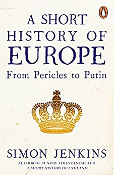 A Short History of Europe: From Pericles to Putin by [Simon Jenkins]