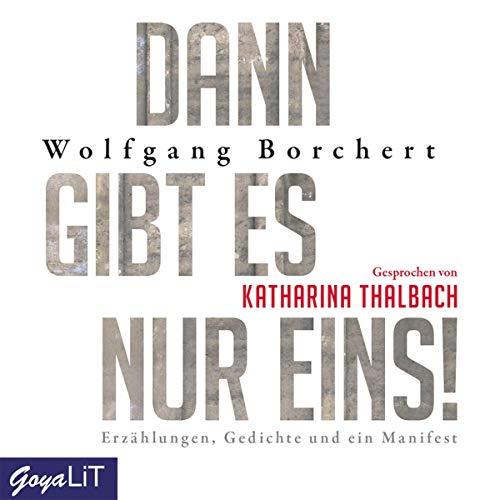 Dann gibt es nur eins!     Erzählungen, Gedichte und ein Manifest              Autor:                                                                                                                                 Wolfgang Borchert                               Sprecher:                                                                                                                                 Katharina Thalbach                      Spieldauer: 2 Std. und 1 Min.     Noch nicht bewertet     Gesamt 0,0
