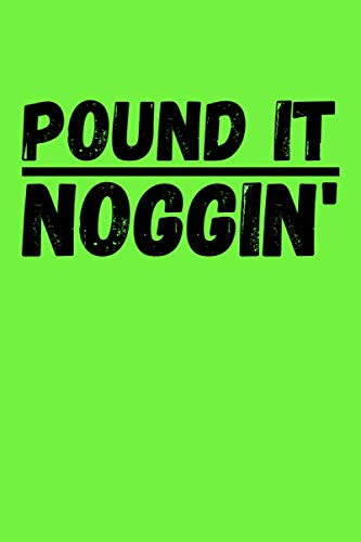 Pound It Noggin: Green Composition Notebook/Journal/Diary for DUDE Perfect Fans 6x9 Inches A5 100 Lined College Ruled Pages Great Quality Gift