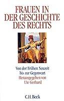 Frauen in der Geschichte des Rechts: Von der Fruehen Neuzeit bis zur Gegenwart