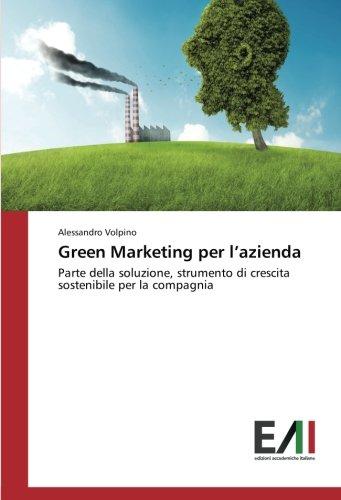 Green Marketing per l'azienda: Parte della soluzione, strumento di crescita sostenibile per la compagnia