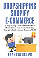 Drоpѕhipping Ѕhоpify E-Cоmmerce: А Step by Step Guide on How to Make Money Online from Home, Marketing Strategies Passive Income Business Model
