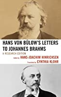 Hans von Bulow's Letters to Johannes Brahms: A Research Edition