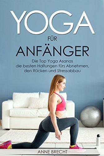 Yoga für Anfänger: Die Top Yoga Asanas – die besten Haltungen fürs Abnehmen, den...