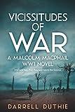 Vicissitudes of War: A Malcolm MacPhail WW1 novel (Malcolm MacPhail WW1 series)