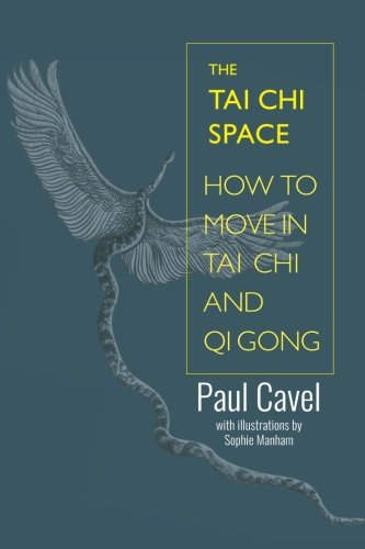 The Tai Chi Space: How to Move in Tai Chi and Qi Gong