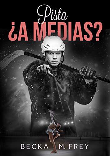 Pista ¿a medias?: Novela de romance contemporáneo, hockey y patinaje artístico (Seduciendo a deportistas nº 2)