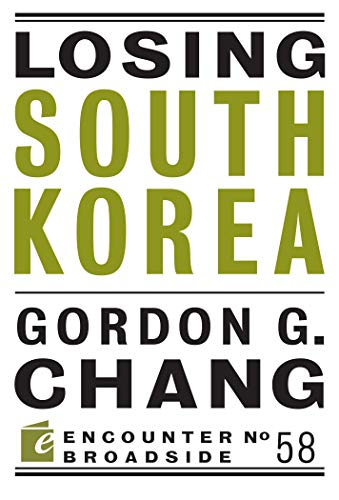 Losing South Korea (Encounter Broadsides) (Gordon Chang The Coming Collapse Of China)