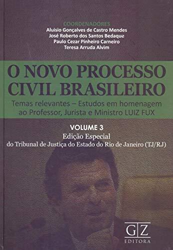 O Novo Processo Civil Brasileiro. Temas Releva. Estudos em Homenagem ao Professor, Jurista e Ministro Luiz Fux - Volume 3