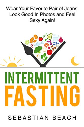 Intermittent Fasting: Wear Your Favorite Pair of Jeans, Look Good In Photos and Feel Sexy Again! (Intermittent Fasting and Ketogenic Diet Books for Weight Loss Book 1) (English Edition)