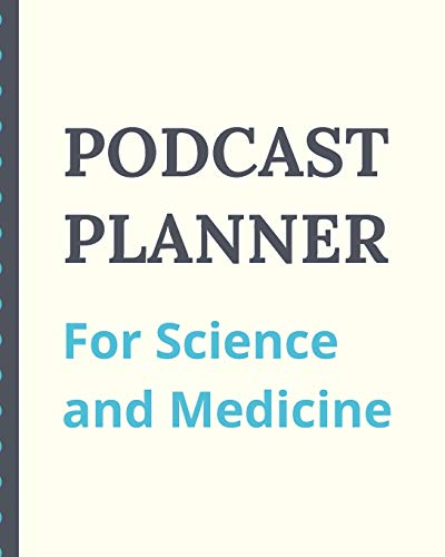 Podcast Planner For Science And Medicine: Narrative Blogging Journal | On...