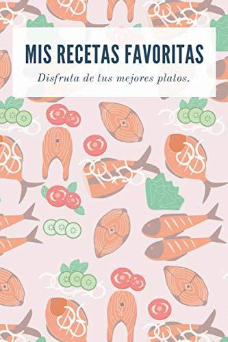 Mis Recetas Favoritas | Disfruta de tus Mejores Platos: Recetario de Cocina en Blanco | Libro de Recetas para escribir