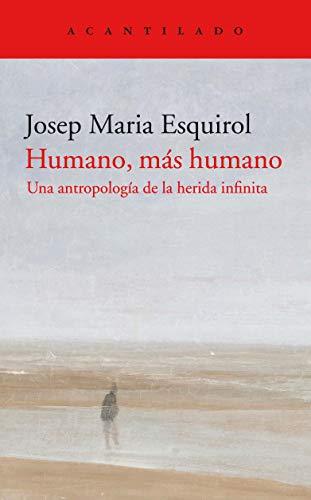 Humano, más humano: Una antropología de la herida infinita: 418 (El Acantilado)