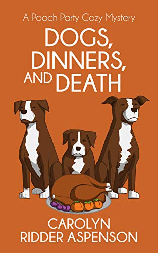 Dogs, Dinners, and Death: A Pooch Party Cozy Mystery (The Pooch Party Cozy Mystery Series Book 3) by [Carolyn Ridder Aspenson]
