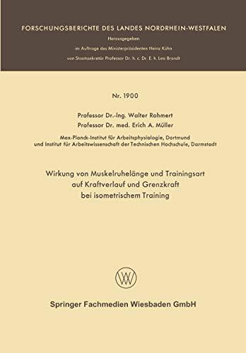 Wirkung von Muskelruhelänge und Trainingsart auf Kraftverlauf und Grenzkraft bei Isometrischem Training (Forschungsberichte des Landes Nordrhein-Westfalen, 1900, Band 1900)