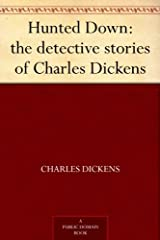 Hunted Down: the detective stories of Charles Dickens Kindle Edition