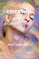 Empath and Codependency: Stop Controlling Others and Start Caring for Yourself
