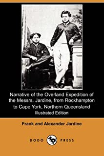 Narrative of the Overland Expedition of the Messrs. Jardine, from Rockhampton to Cape York, Northern Queensland (Illustrat...