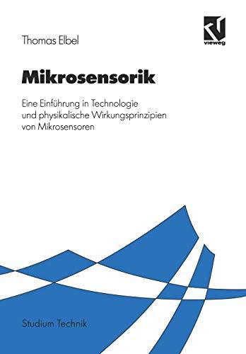 Mikrosensorik.: Eine Einführung in Technologie und physikalische Wirkungsprinzipien von Mikrosensoren (Studium Technik)
