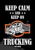 Keep Calm and Keep on Trucking Log Book: Log Book for Truckers