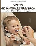 Babys Ernährungstagebuch: Abstilltagebuch, Beikost Planer & Rezeptbuch in Einem! I 190 Seiten Journal für die täglichen Mahlzeiten; mit Blanko ... sofort erkennen und handeln