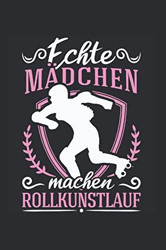 Rollkunstlauf Notizbuch: Echte Mädchen machen Rollkunstlauf Rollkunstläufer Geschenk / 6x9 Zoll / 120 linierte Seiten