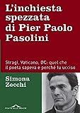 L'inchiesta spezzata di Pier Paolo Pasolini:...