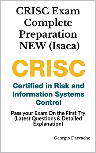 CRISC Exam Complete Preparation NEW (Isaca): Pass your Exam On the First Try Front Cover