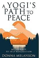 A Yogi's Path to Peace: My Journey to Self Realization
