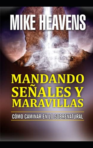 SEÑALES DE MANDO Y MARAVILLAS: CÓMO CAMINAR I LO SOBRENATURAL