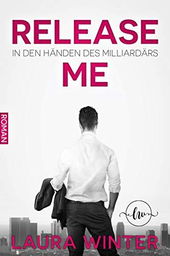 Release Me - In den Händen des Milliardärs: Liebesroman