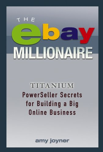 The eBay Millionaire: Titanium PowerSeller Secrets for Building a ...