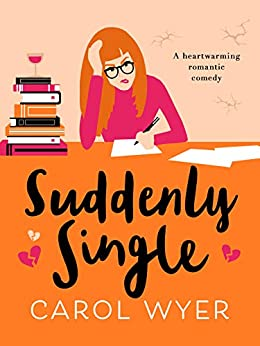 Suddenly Single: A heartwarming romantic comedy by [Carol Wyer]