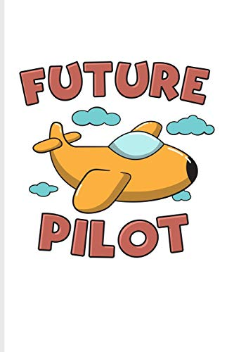 Future Pilot: Cute Kids Aviator Journal For Airplane, Adventure, Cockpit & Aviator Fans - 6x9 - 100 Blank Lined Pages