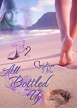 All Bottled Up by [Christine d'Abo]