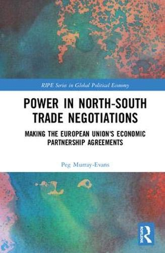 Power in North-South Trade Negotiations: Making the European Union's Economic Partnership Agreements (RIPE Series in Global Political Economy)