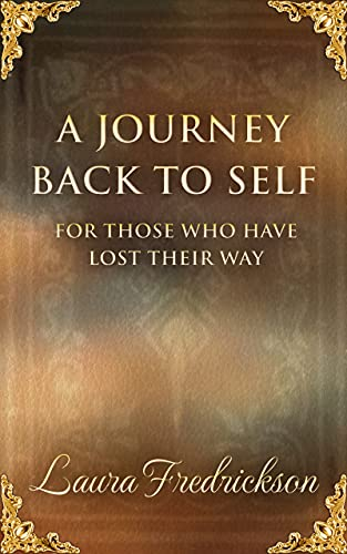 A Journey Back to Self: For Those Who Have Lost Their Way