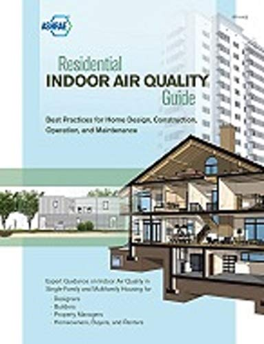 Residential Indoor Air Quality Guide: Best Practices for Home Design, Construction, Operation, and Maintenance