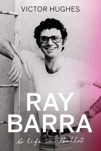Hughes, V: Ray Barra: A Life in Ballet