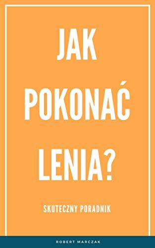 Jak pokonać lenia?: Skuteczny poradnik (Polskie Książki) (Polish Edition) (English Edition)
