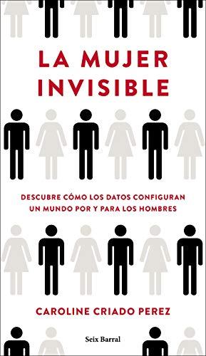 Book's Cover of La mujer invisible: Descubre cómo los datos configuran un mundo hecho por y para los hombres Versión Kindle