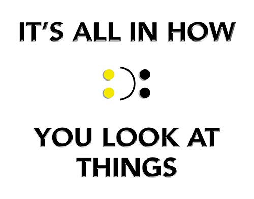It's all in how You Look at Things Featuring a Happy Face/Sad Face and Inspirational Wall Art Quote - 11x14 Unframed Print - Decor for an Office, School, Dorm or Child's Room Poster. Gift Under $20
