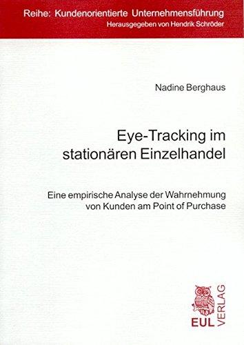 Eye-Tracking im stationären Einzelhandel: Eine empirische Analyse der Wahrnehmung von Kunden am Point of Purchase (Kundenorientierte Unternehmensführung)