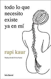 todo lo que necesito existe ya en mí par Rupi Kaur