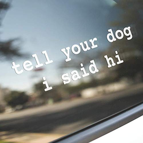 WeRateDogs Official Merchandise - Tell Your Dog I Said Hi Vinyl Decal (White)