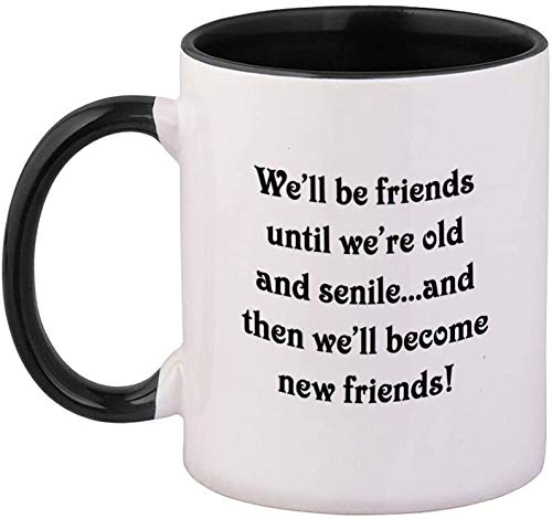 Black We 'll Be Friends Until We 're Old and Senile and Then We'll Become New Friends Taza de cerámica de color, 325 ml