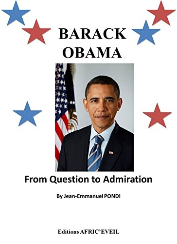 Barack Obama : From Question To Admiration (English Edition)